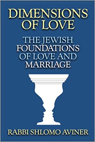 Dimensions of Love: The Jewish Foundations of Love and Marriage